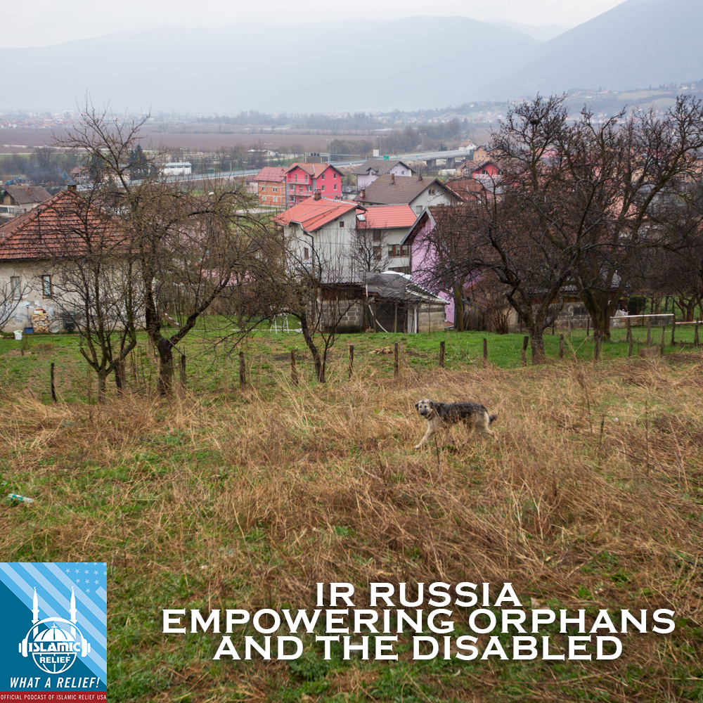 """What A Relief"" Podcast 58: IR Russia Empowering Orphans And The Disabled"