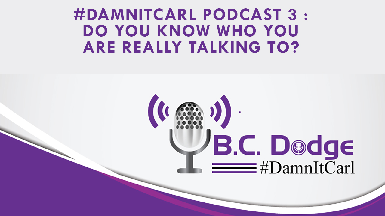 On this #DamnItCarl Podcast B.C. Dodge asks – when it comes to social media and digital marketing…do you know who you are really talking to?