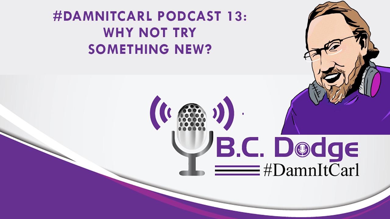 On this #DamnItCarl podcastB.C. Dodgeasks – Why not try something new? In a meeting this week about upcoming campaigns someone mentioned that the team should look at other companies of the same type to see what their ads are. This sent B.C. on a bit of a spin with the question of – Why?
