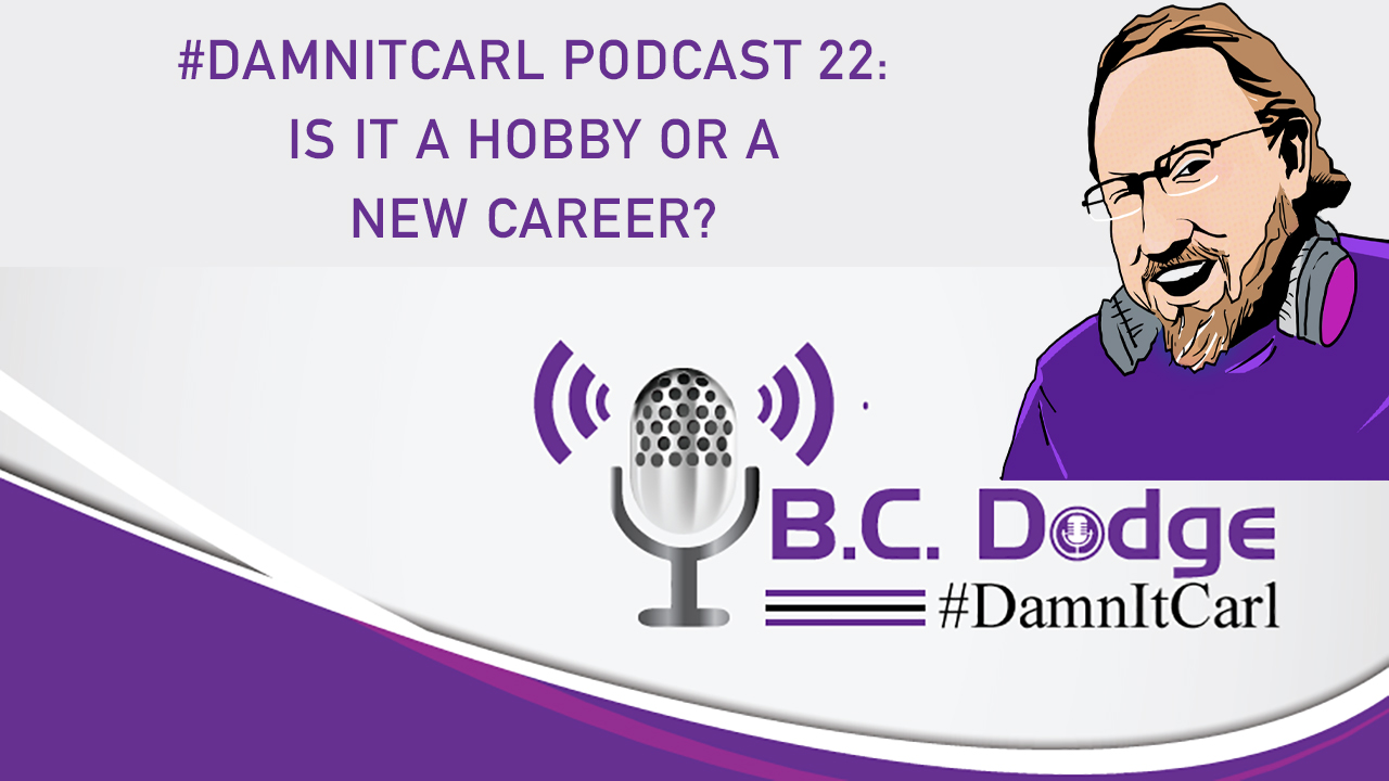 On this #DamnItCarl podcast B.C. Dodge asks – what do you do when you love your hobby more than your job?