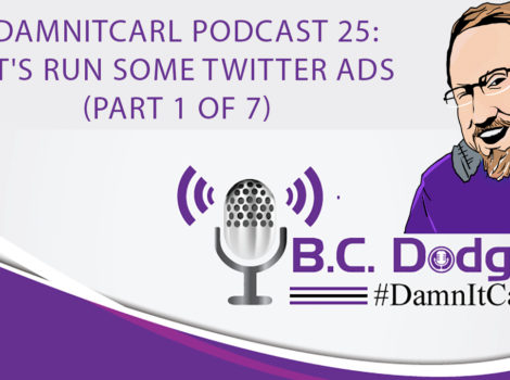 On this #DamnItCarl podcast B.C. Dodge we dive deep into Twitter Ads. We look at what they are how to launch them. In the past on his digital media videos B.C gives a very high-level overview of things, but in a first for him he takes you step by step through Twitter ads.