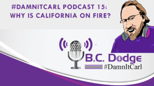 On this #DamnItCarl podcast B.C. Dodge asks – are the California wildfires really the fault of poor forest management or is it something bigger?