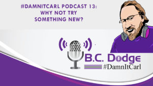On this #DamnItCarl podcast B.C. Dodge asks – Why not try something new? In a meeting this week about upcoming campaigns someone mentioned that the team should look at other companies of the same type to see what their ads are. This sent B.C. on a bit of a spin with the question of – Why?