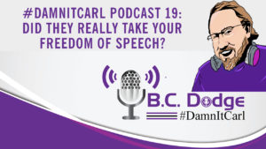 On this #DamnItCarl podcast B.C. Dodge asks – Did they really take your free speech?